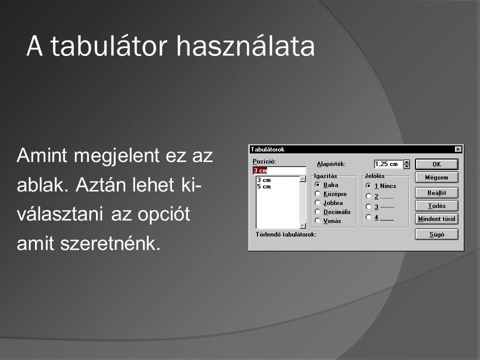 A tabulátor használata Amint megjelent ez az ablak. Aztán lehet ki- választani az opciót amit szeretnénk.