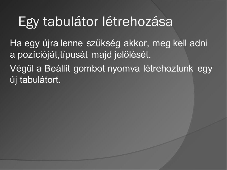 Egy tabulátor létrehozása Ha egy újra lenne szükség akkor, meg kell adni a pozícióját,típusát majd jelölését. Végül a Beállít gombot nyomva létrehoztu
