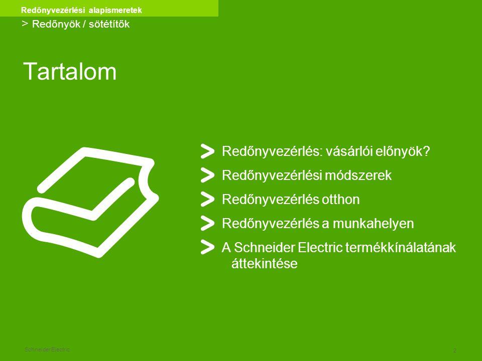2 Redőnyvezérlési alapismeretek Schneider Electric Tartalom > Redőnyök / sötétítők Redőnyvezérlés: vásárlói előnyök? Redőnyvezérlési módszerek Redőnyv