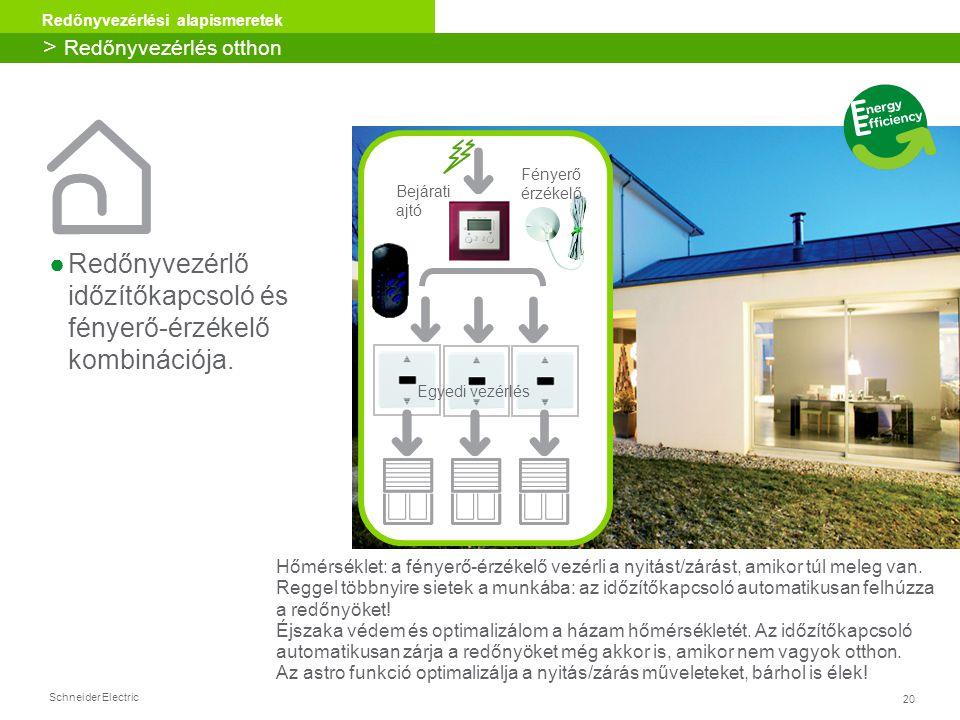 20 Redőnyvezérlési alapismeretek Schneider Electric Hőmérséklet: a fényerő-érzékelő vezérli a nyitást/zárást, amikor túl meleg van. Reggel többnyire s