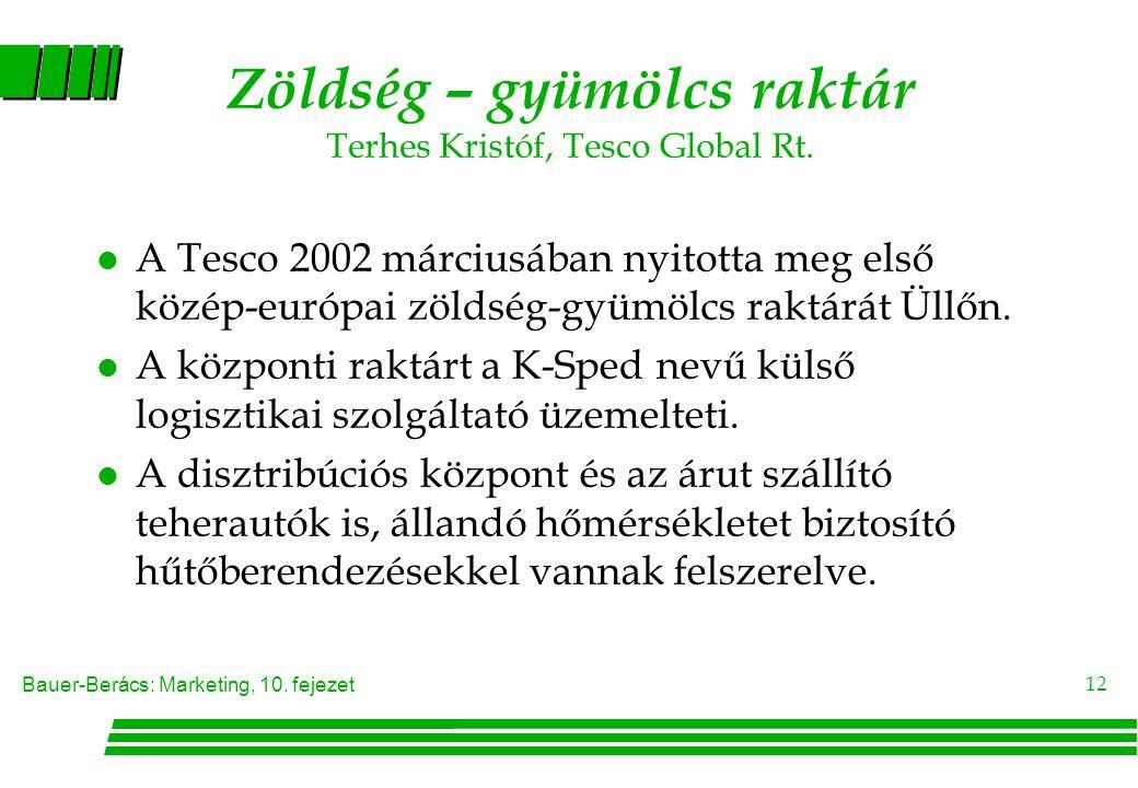 Bauer-Berács: Marketing, 10. fejezet 12 Zöldség – gyümölcs raktár Terhes Kristóf, Tesco Global Rt. l A Tesco 2002 márciusában nyitotta meg első közép-