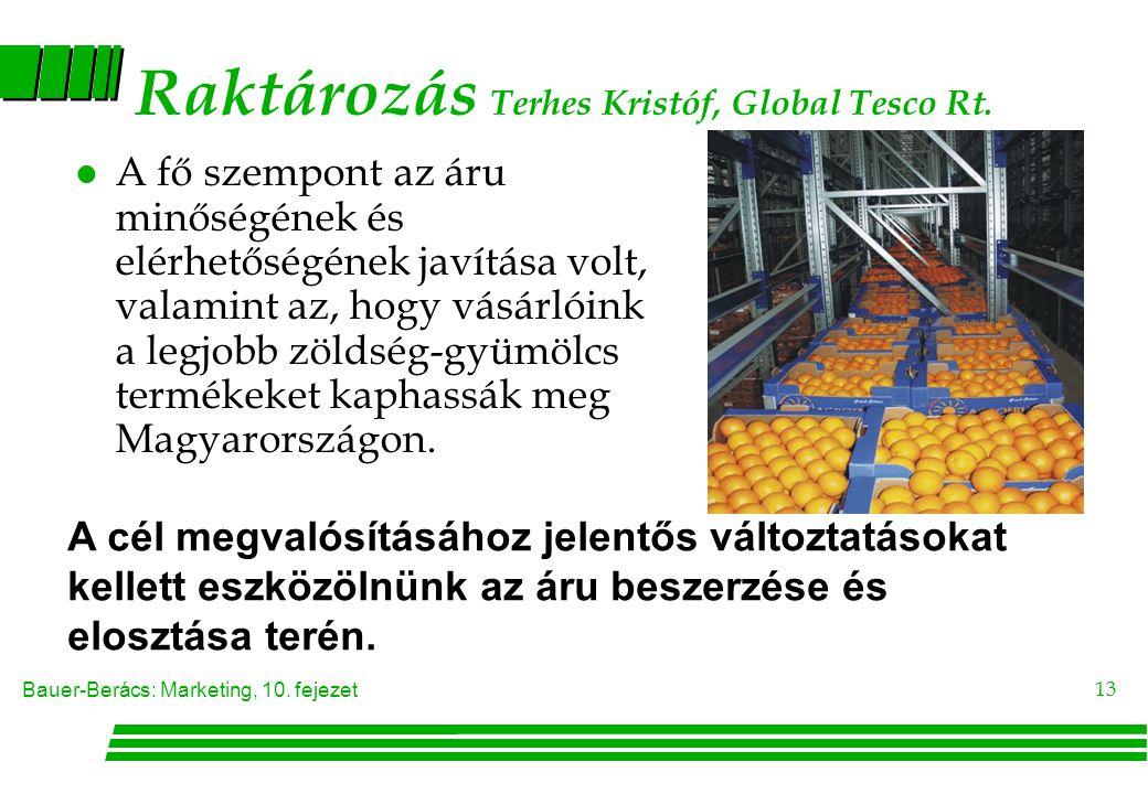 Bauer-Berács: Marketing, 10. fejezet 13 Raktározás Terhes Kristóf, Global Tesco Rt. l A fő szempont az áru minőségének és elérhetőségének javítása vol