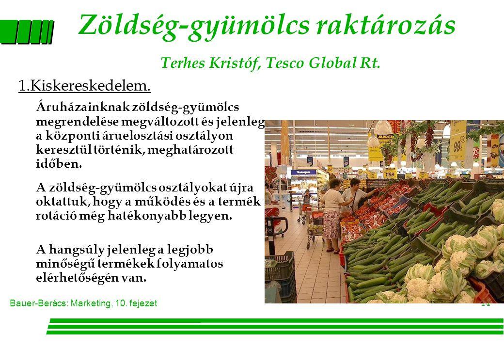 Bauer-Berács: Marketing, 10. fejezet 14 1.Kiskereskedelem. Áruházainknak zöldség-gyümölcs megrendelése megváltozott és jelenleg a központi áruelosztás