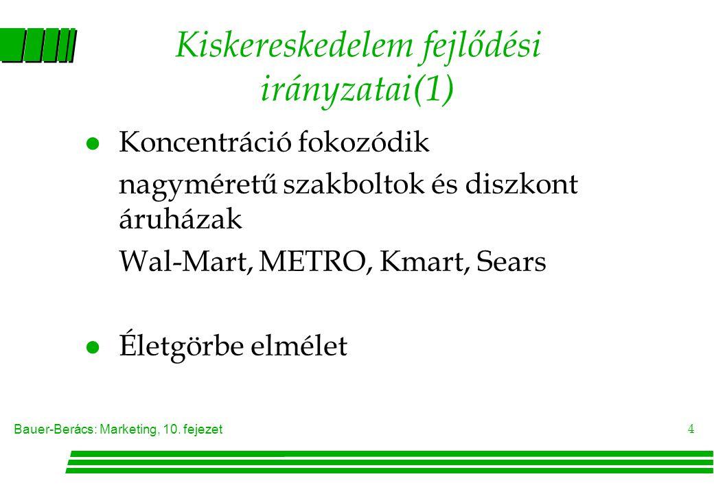 Bauer-Berács: Marketing, 10. fejezet 4 Kiskereskedelem fejlődési irányzatai(1) l Koncentráció fokozódik nagyméretű szakboltok és diszkont áruházak Wal