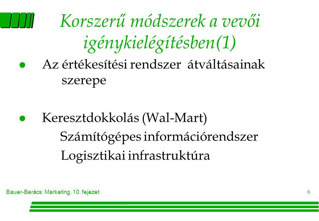 Bauer-Berács: Marketing, 10. fejezet 6 Korszerű módszerek a vevői igénykielégítésben(1) l Az értékesítési rendszer átváltásainak szerepe l Keresztdokk