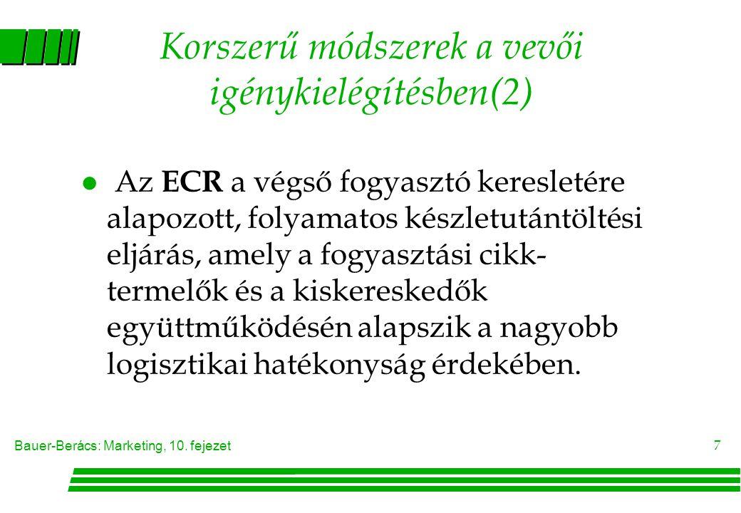 Bauer-Berács: Marketing, 10. fejezet 7 Korszerű módszerek a vevői igénykielégítésben(2) l Az ECR a végső fogyasztó keresletére alapozott, folyamatos k