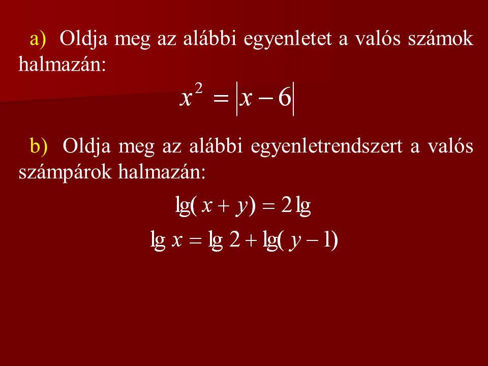 a) Oldja meg az alábbi egyenletet a valós számok halmazán: b) Oldja meg az alábbi egyenletrendszert a valós számpárok halmazán: