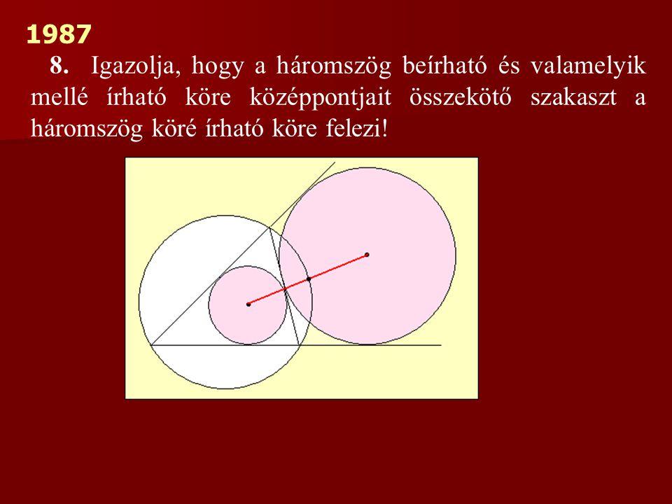 1987 8. Igazolja, hogy a háromszög beírható és valamelyik mellé írható köre középpontjait összekötő szakaszt a háromszög köré írható köre felezi!