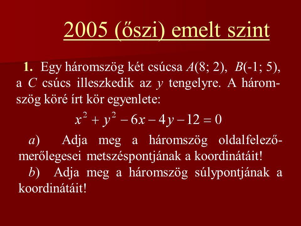 2005 (őszi) emelt szint 1. Egy háromszög két csúcsa A(8; 2), B(-1; 5), a C csúcs illeszkedik az y tengelyre. A három- szög köré írt kör egyenlete: a)