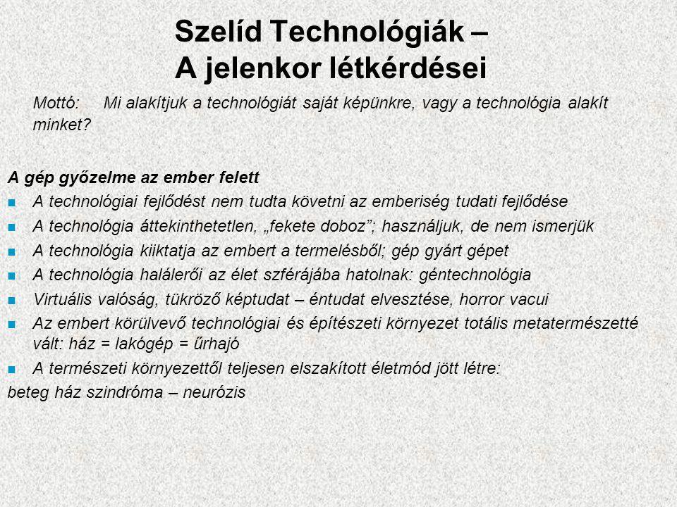 Szelíd Technológiák – A jelenkor létkérdései Mottó: Mi alakítjuk a technológiát saját képünkre, vagy a technológia alakít minket? A gép győzelme az em