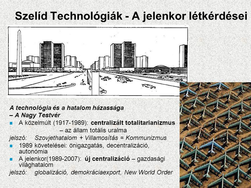 Szelíd Technológiák - A jelenkor létkérdései A technológia és a hatalom házassága – A Nagy Testvér n A közelmúlt (1917-1989): centralizált totalitaria