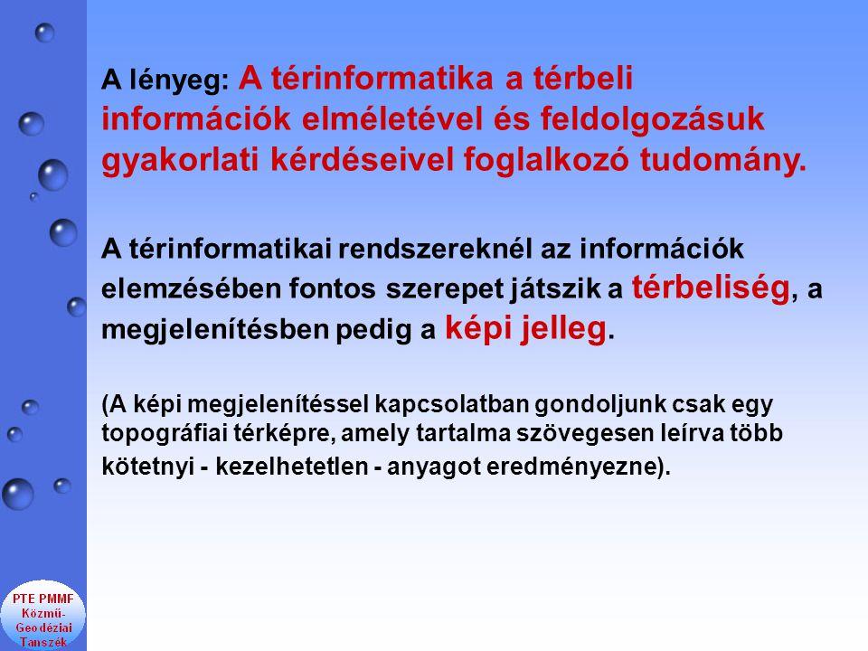 A lényeg: A térinformatika a térbeli információk elméletével és feldolgozásuk gyakorlati kérdéseivel foglalkozó tudomány.