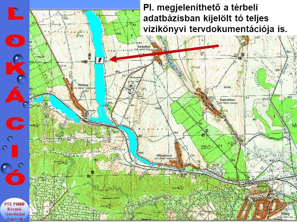 Pl. megjeleníthető a térbeli adatbázisban kijelölt tó teljes vizikönyvi tervdokumentációja is.