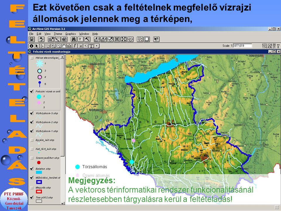 Ezt követően csak a feltételnek megfelelő vízrajzi állomások jelennek meg a térképen, Megjegyzés: A vektoros térinformatikai rendszer funkcionalitásánál részletesebben tárgyalásra kerül a feltételadás!