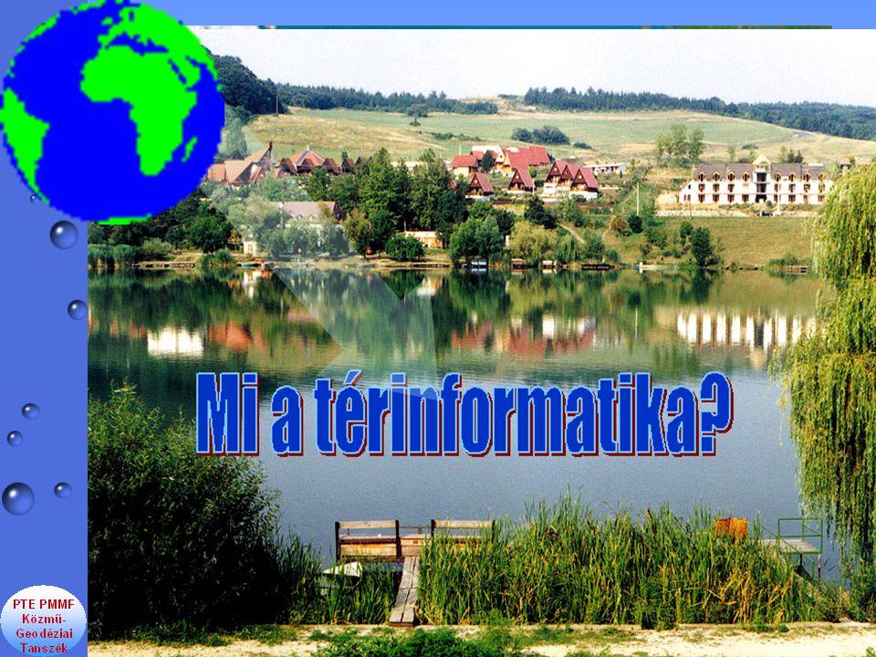 A TÉRINFORMATIKA A VALÓS VILÁG Elemeinek, Eseményeinek, Jelenségeinek, vagyis a környezeti-gazdasági-társadalmi elemeinek térbeli modellezésére szolgáló információrendszer.