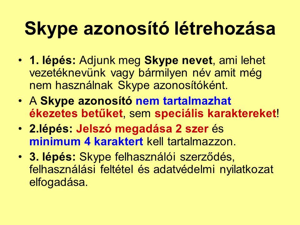 Skype azonosító létrehozása •1. lépés: Adjunk meg Skype nevet, ami lehet vezetéknevünk vagy bármilyen név amit még nem használnak Skype azonosítóként.