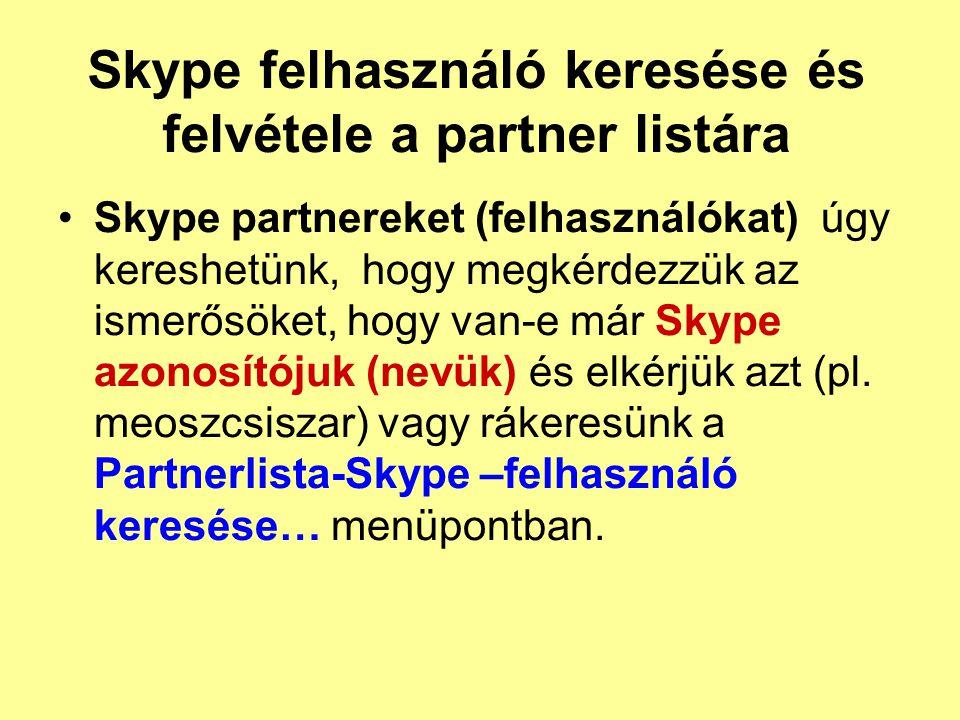 Skype felhasználó keresése és felvétele a partner listára •Skype partnereket (felhasználókat) úgy kereshetünk, hogy megkérdezzük az ismerősöket, hogy