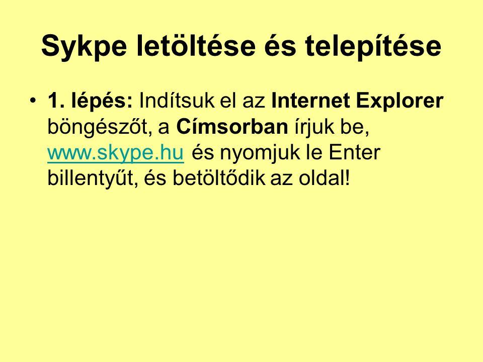 Sykpe letöltése és telepítése •1. lépés: Indítsuk el az Internet Explorer böngészőt, a Címsorban írjuk be, www.skype.hu és nyomjuk le Enter billentyűt