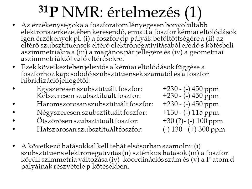 31 P NMR: értelmezés (1) •Az érzékenység oka a foszforatom lényegesen bonyolultabb elektronszerkezetében keresendő, emiatt a foszfor kémiai eltolódások igen érzékenyek pl.