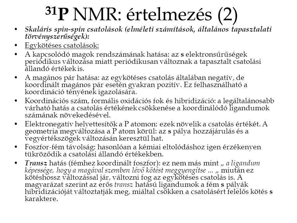 31 P NMR: értelmezés (2) • Skaláris spin-spin csatolások (elméleti számítások, általános tapasztalati törvényszerűségek): •Egykötéses csatolások: •A kapcsolódó magok rendszámának hatása: az s elektronsűrűségek periódikus változása miatt periódikusan változnak a tapasztalt csatolási állandó értékek is.