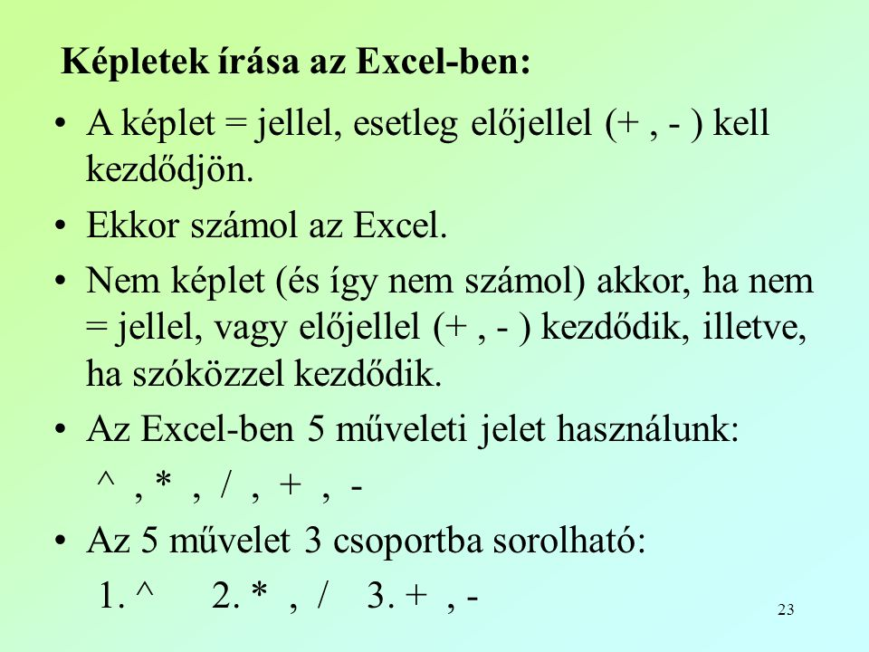 23 Képletek írása az Excel-ben: •A képlet = jellel, esetleg előjellel (+, - ) kell kezdődjön.