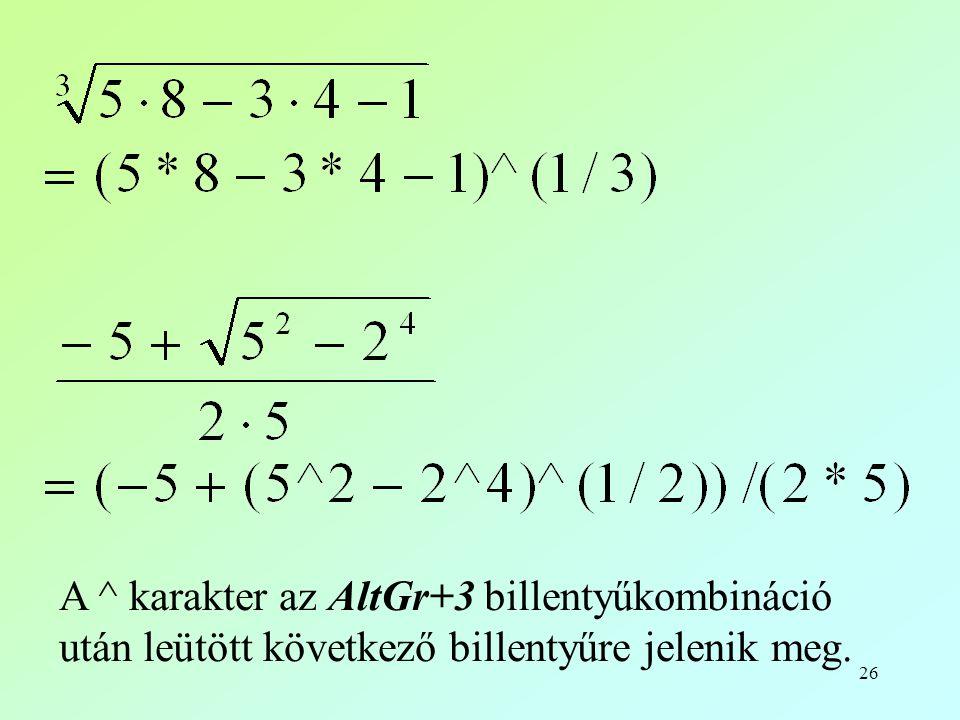 26 A ^ karakter az AltGr+3 billentyűkombináció után leütött következő billentyűre jelenik meg.