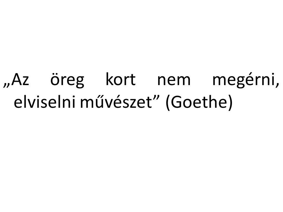 """""""Az öreg kort nem megérni, elviselni művészet"""" (Goethe)"""