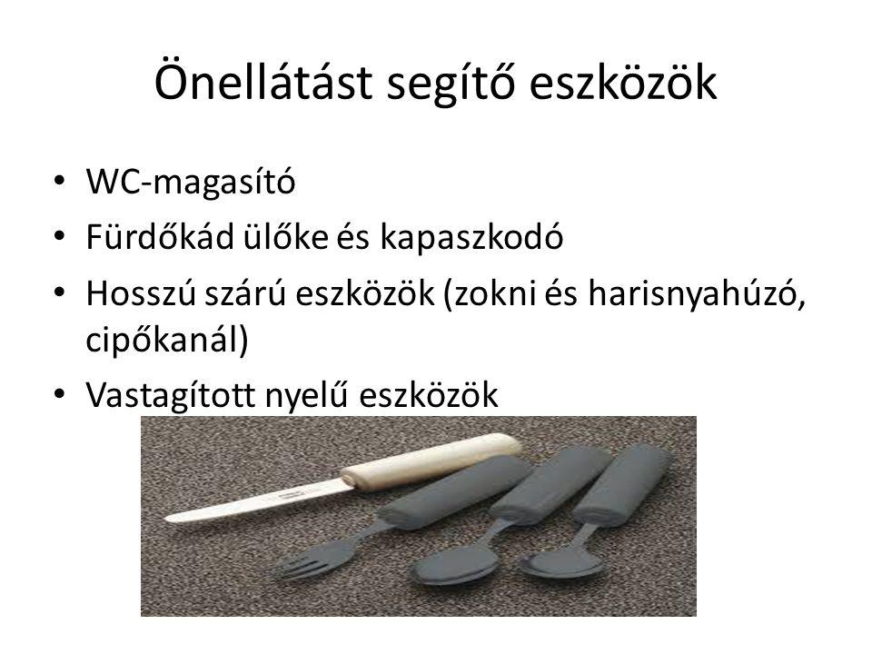Önellátást segítő eszközök • WC-magasító • Fürdőkád ülőke és kapaszkodó • Hosszú szárú eszközök (zokni és harisnyahúzó, cipőkanál) • Vastagított nyelű