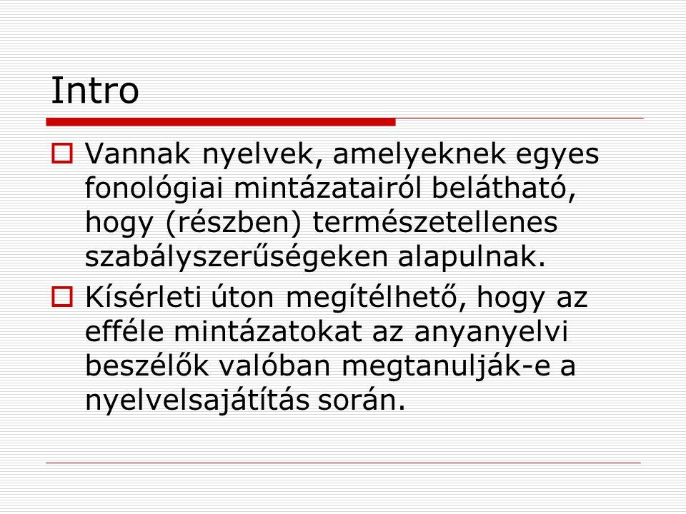 Intro  A magyar magánhangzó-harmónia rendszerében is megfigyelhetők efféle természetellenes mintázatok: például a vegyes hangrendű (BN, BNN) tövek esetében a tő végén álló bilabiális mássalhangzó (statisztikailag) kedvez az elöl képzett toldalékok választásának.
