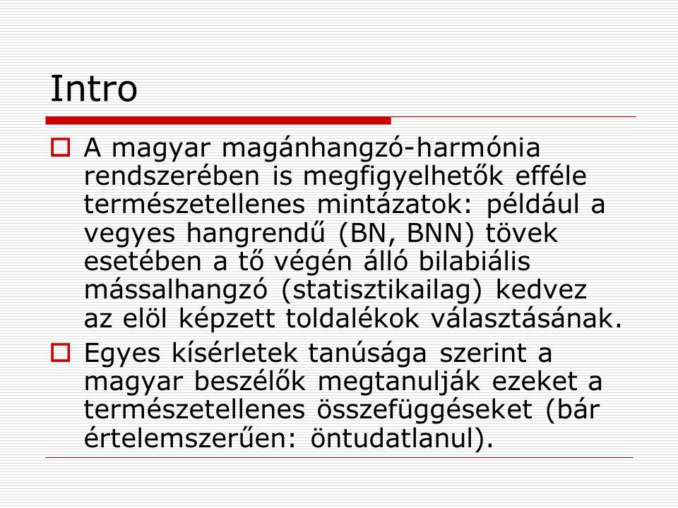 Intro  A magyar magánhangzó-harmónia rendszerében is megfigyelhetők efféle természetellenes mintázatok: például a vegyes hangrendű (BN, BNN) tövek es