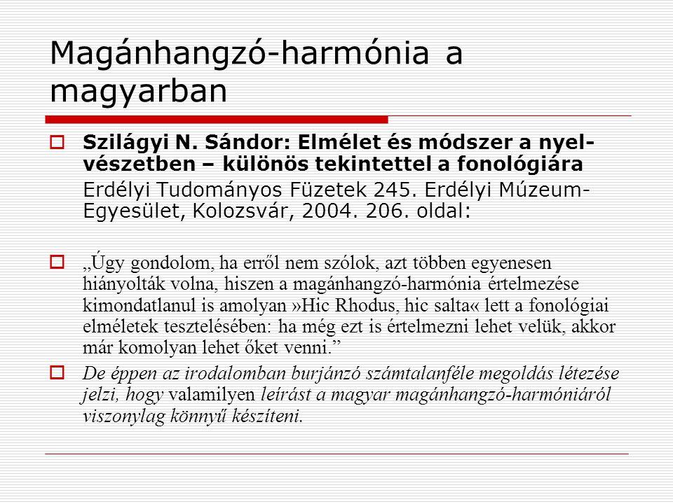 Magánhangzó-harmónia a magyarban Megjósolható: …B ( ablak-nak, bíró-nak, glükóz-nak ) …F ( üst-nek, szemölcs-nek, sofőr-nek ) FN(N) ( fűszer-nek, őrizet-nek ) Nem teljesen megjósolható: N(N) ( hír-nek, de zsír-nak ) BN(N) ( acél-nak, parizer-nek, de »»»)