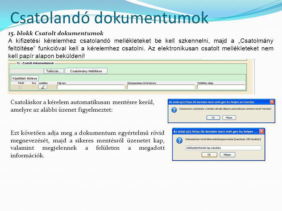 """Csatolandó dokumentumok 15. blokk Csatolt dokumentumok A kifizetési kérelemhez csatolandó mellékleteket be kell szkennelni, majd a """"Csatolmány feltölt"""