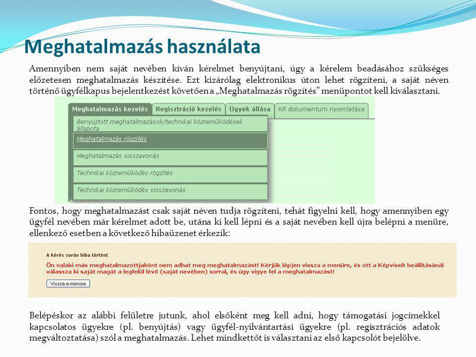 Meghatalmazás használata Amennyiben nem saját nevében kíván kérelmet benyújtani, úgy a kérelem beadásához szükséges előzetesen meghatalmazás készítése