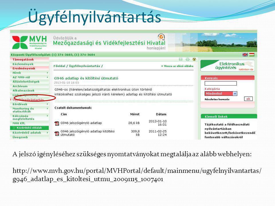 Ügyfélnyilvántartás A jelszó igényléséhez szükséges nyomtatványokat megtalálja az alább webhelyen: http://www.mvh.gov.hu/portal/MVHPortal/default/main