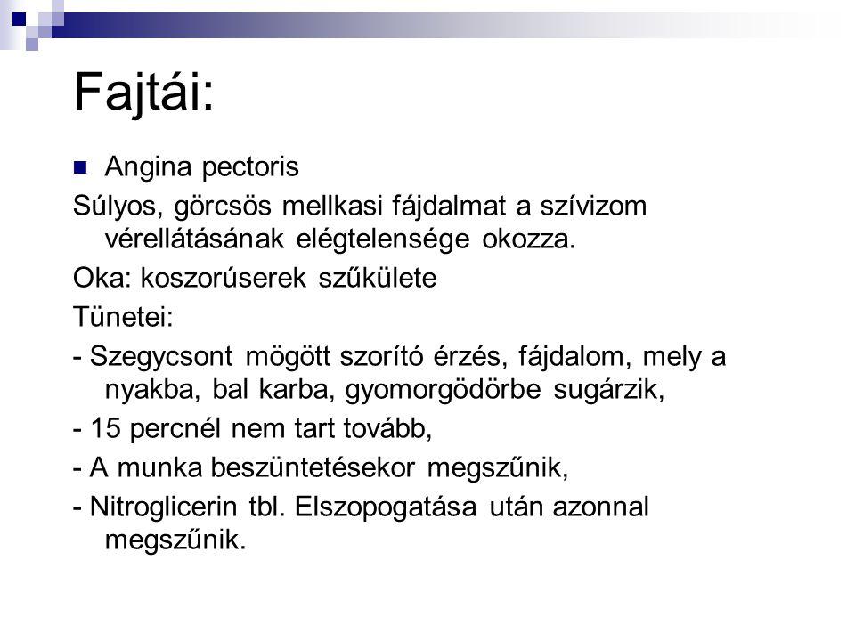 Fajtái:  Angina pectoris Súlyos, görcsös mellkasi fájdalmat a szívizom vérellátásának elégtelensége okozza. Oka: koszorúserek szűkülete Tünetei: - Sz