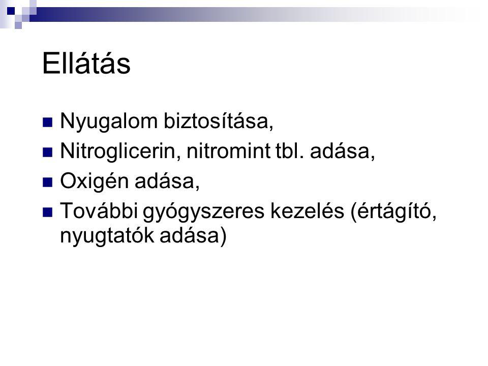 Ellátás  Nyugalom biztosítása,  Nitroglicerin, nitromint tbl. adása,  Oxigén adása,  További gyógyszeres kezelés (értágító, nyugtatók adása)