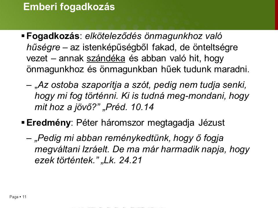 """Page  10 Péter fogadkozása  Lk 22:33: """"Uram, kész vagyok veled menni akár a börtönbe, vagy a halálba is!""""  Mi az alapja Péter ön-képének? Az a felt"""