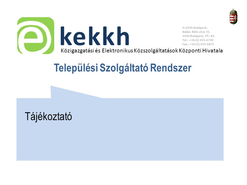 Értéket teremtünk a közigazgatásban www.idomsoft.hu Közigazgatási és Elektronikus Közszolgáltatások Központi Hivatala kekkh H-1094 Budapest, Balázs Béla utca 35.