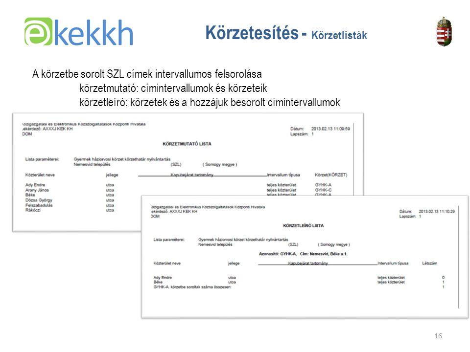 Értéket teremtünk a közigazgatásban 16 Körzetesítés - Körzetlisták A körzetbe sorolt SZL címek intervallumos felsorolása körzetmutató: címintervallumok és körzeteik körzetleíró: körzetek és a hozzájuk besorolt címintervallumok