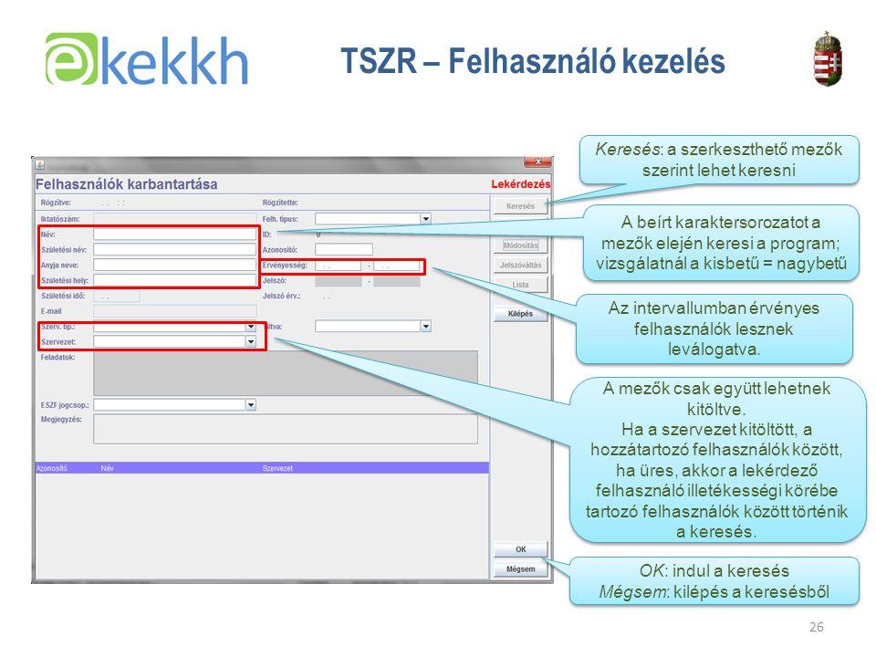 Értéket teremtünk a közigazgatásban 26 TSZR – Felhasználó kezelés Keresés: a szerkeszthető mezők szerint lehet keresni A beírt karaktersorozatot a mezők elején keresi a program; vizsgálatnál a kisbetű = nagybetű Az intervallumban érvényes felhasználók lesznek leválogatva.