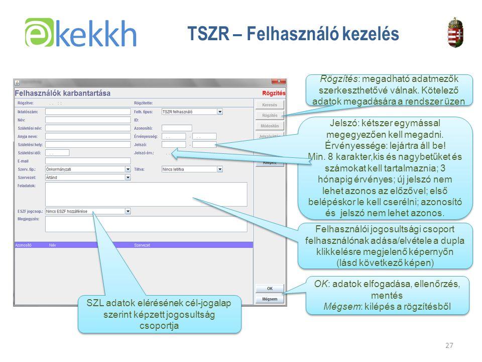 Értéket teremtünk a közigazgatásban 27 TSZR – Felhasználó kezelés Rögzítés: megadható adatmezők szerkeszthetővé válnak.