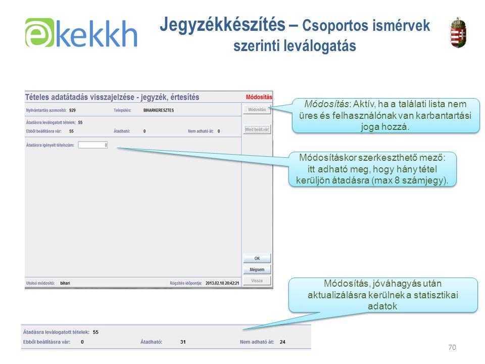 Értéket teremtünk a közigazgatásban 70 Jegyzékkészítés – Csoportos ismérvek szerinti leválogatás Módosításkor szerkeszthető mező: itt adható meg, hogy hány tétel kerüljön átadásra (max 8 számjegy).