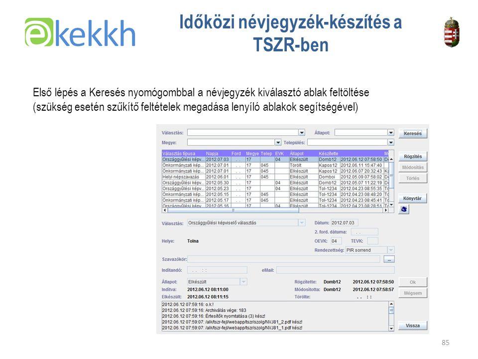 Értéket teremtünk a közigazgatásban 85 Időközi névjegyzék-készítés a TSZR-ben Első lépés a Keresés nyomógombbal a névjegyzék kiválasztó ablak feltöltése (szükség esetén szűkítő feltételek megadása lenyíló ablakok segítségével)