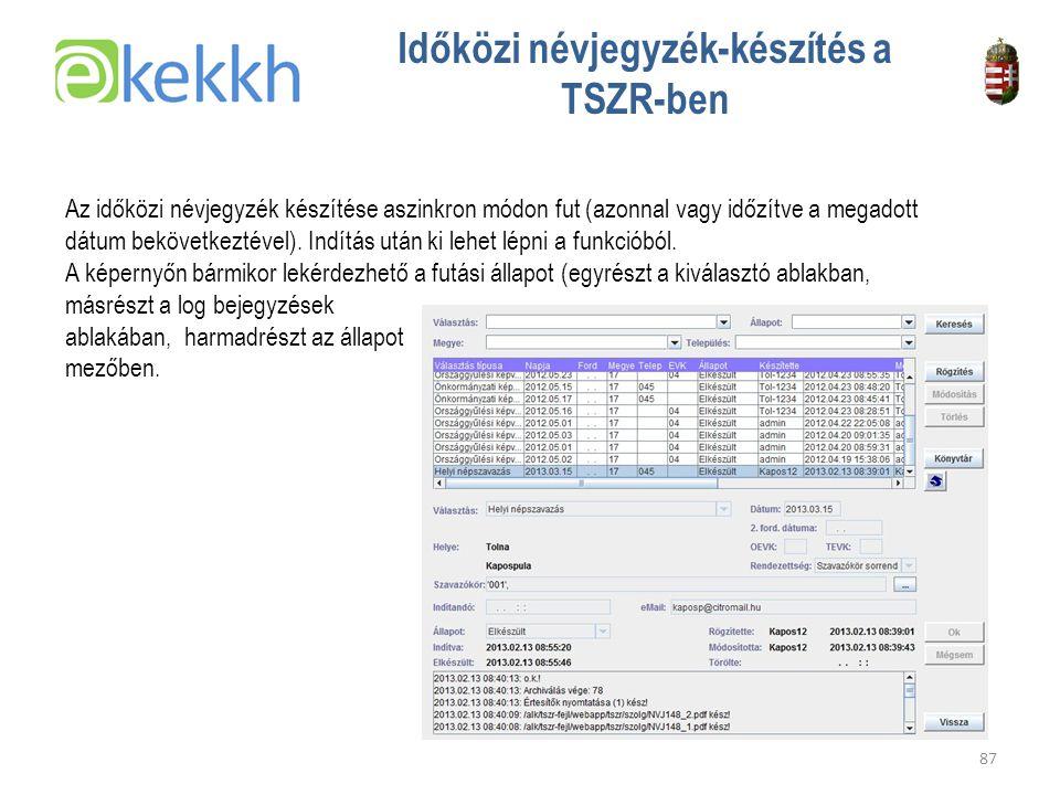Értéket teremtünk a közigazgatásban 87 Időközi névjegyzék-készítés a TSZR-ben Az időközi névjegyzék készítése aszinkron módon fut (azonnal vagy időzítve a megadott dátum bekövetkeztével).