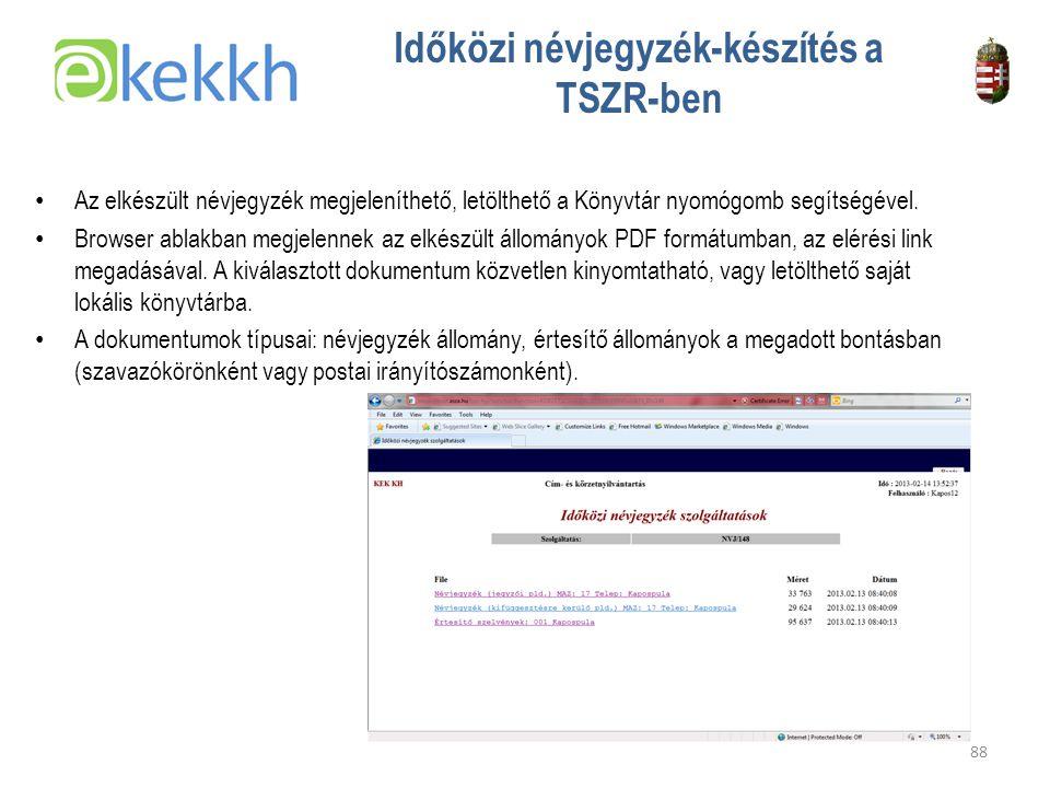 Értéket teremtünk a közigazgatásban 88 Időközi névjegyzék-készítés a TSZR-ben •A•Az elkészült névjegyzék megjeleníthető, letölthető a Könyvtár nyomógomb segítségével.