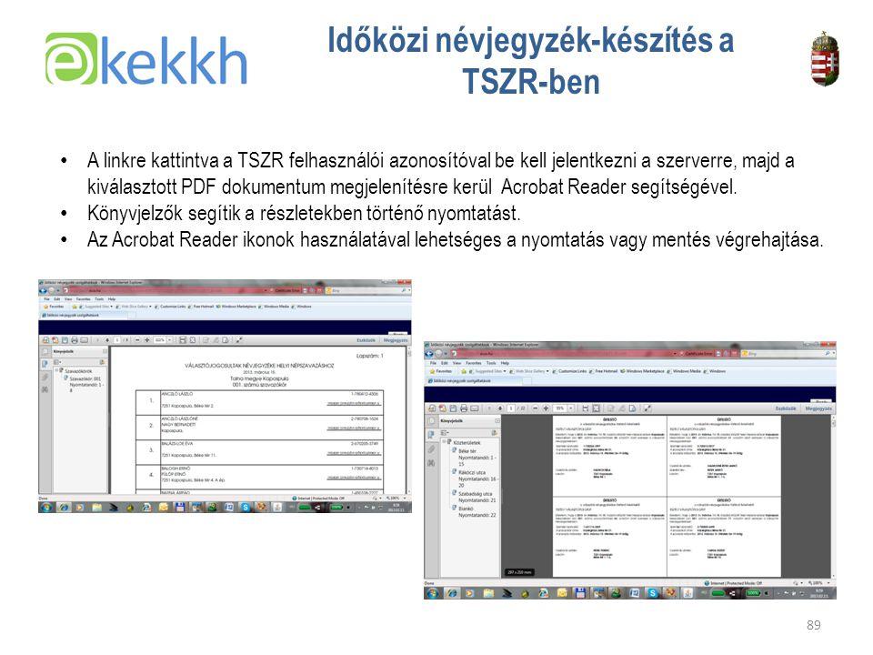 Értéket teremtünk a közigazgatásban 89 Időközi névjegyzék-készítés a TSZR-ben •A•A linkre kattintva a TSZR felhasználói azonosítóval be kell jelentkezni a szerverre, majd a kiválasztott PDF dokumentum megjelenítésre kerül Acrobat Reader segítségével.