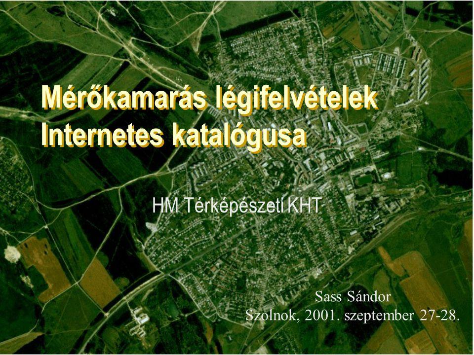 Mérőkamarás légifelvételek Internetes katalógusa HM Térképészeti KHT Sass Sándor Szolnok, 2001.