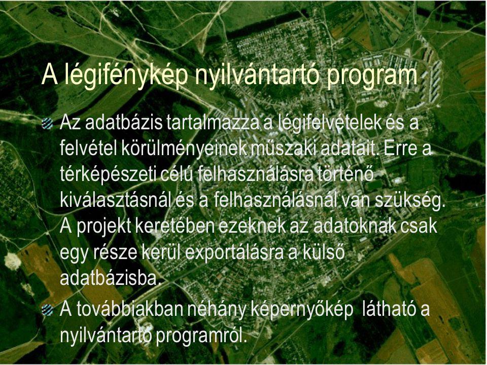 A légifénykép nyilvántartó program Az adatbázis tartalmazza a légifelvételek és a felvétel körülményeinek műszaki adatait.