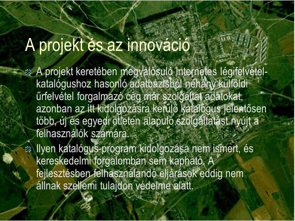 A projekt és az innováció A projekt keretében megvalósuló Internetes légifelvétel- katalógushoz hasonló adatbázisból néhány külföldi űrfelvétel forgalmazó cég már szolgáltat adatokat, azonban az itt kidolgozásra kerülő katalógus jelentősen több, új és egyedi ötleten alapuló szolgáltatást nyújt a felhasználók számára.
