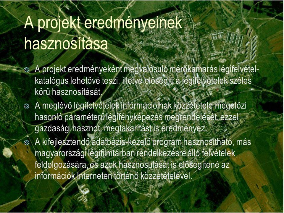A projekt eredményeinek hasznosítása A projekt eredményeként megvalósuló mérőkamarás légifelvétel- katalógus lehetővé teszi, illetve elősegíti a légifelvételek széles körű hasznosítását.